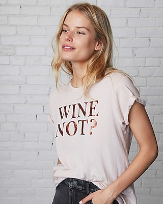 Express Womens Wine Not Boyfriend Tee